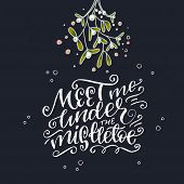 Hand Lettered Phrase Meet Me Under The Mistletoe On Dark Background. Chalk Lettering Inscription For poster