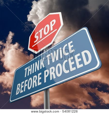 Stop And Think Twice Before Proceed Words On Road Sign