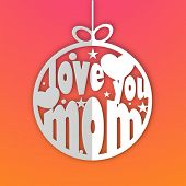 foto of i love you mom  - Happy Mother - JPG