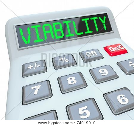 Viability word on a calculator to illustrate a business model, finance plan or budget that meets a goal for revenue, profit or balancing or reducing costs