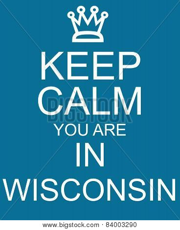 Keep Calm You Are In Wisconsin Blue Sign