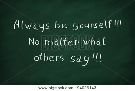 Always Be Yourself. No Matter What Other Says.
