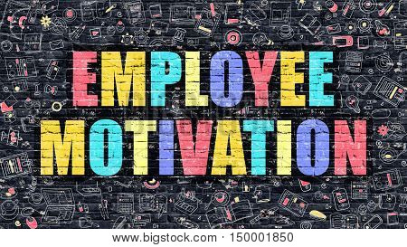 Employee Motivation Concept. Modern Illustration. Multicolor Employee Motivation Drawn on Dark Brick Wall. Doodle Icons. Doodle Style of  Employee Motivation Concept. Employee Motivation on Wall.