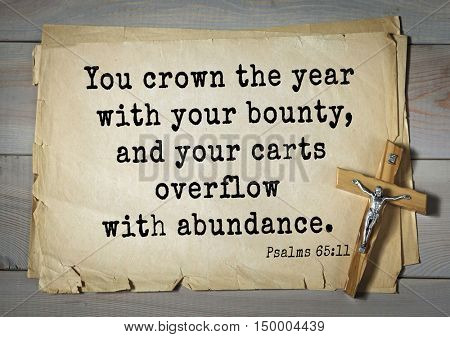 TOP-1000.  Bible verses from Psalms.You crown the year with your bounty, and your carts overflow with abundance.