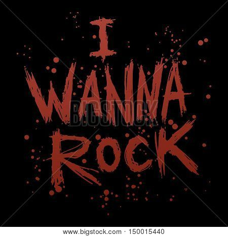 Vintage poster i wanna rock - unique hand drawn lettering. Rock music print, hipster vintage label, graphic design with grunge effect, tee print stamp. t-shirt lettering artwork
