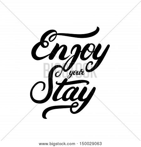 Enjoy your stay hand written calligraphy lettering. Inspirational quote for card, poster, print, hotels. Isolated on white background. Vector illustration.