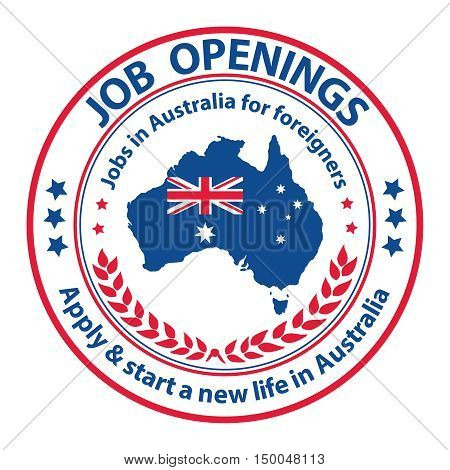 Job openings, Apply and start a new life in Australia. Jobs in Australia for foreigners - grunge label / sticker / stamp. Suitable for recruitment companies / agencies.