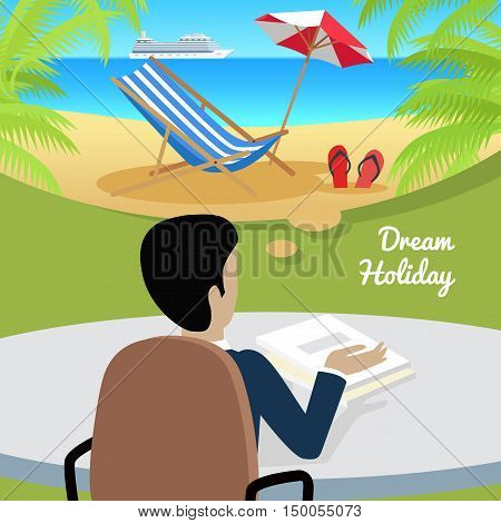 Dream holiday. Man sitting on chair at the table dreaming about good rest. Back view. Boy at work. Vector illustration