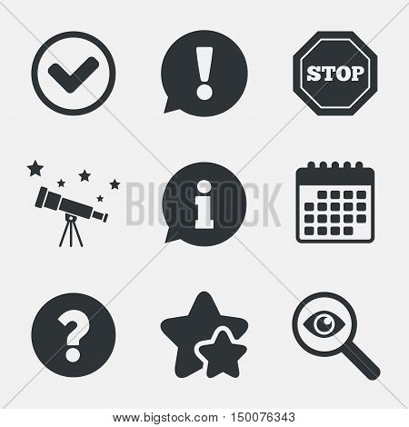 Information icons. Stop prohibition and question FAQ mark signs. Approved check mark symbol. Attention, investigate and stars icons. Telescope and calendar signs. Vector