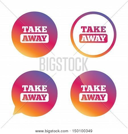 Take away sign icon. Takeaway food or coffee drink symbol. Gradient buttons with flat icon. Speech bubble sign. Vector