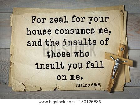 TOP-1000.  Bible verses from Psalms.For zeal for your house consumes me, and the insults of those who insult you fall on me.