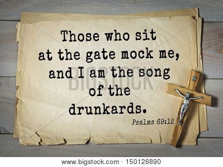 TOP-1000.  Bible verses from Psalms. Those who sit at the gate mock me, and I am the song of the drunkards.