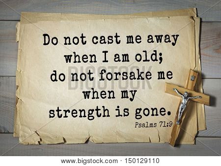 TOP-1000.  Bible verses from Psalms. Do not cast me away when I am old; do not forsake me when my strength is gone.