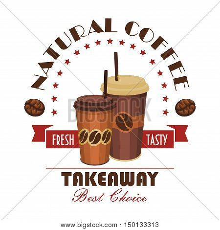 Takeaway coffee badge with brown paper cups of natural coffee drink, decorated by ribbon banner, coffee bean and arch of stars. Fast food cafe, coffee shop and food delivery service design