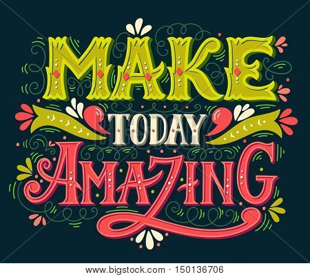 Make today amazing. Quote. Hand drawn vintage illustration with hand lettering.