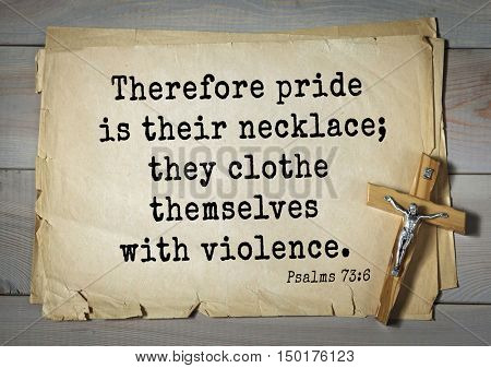 TOP-1000.  Bible verses from Psalms.Therefore pride is their necklace; they clothe themselves with violence.