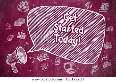 Business Concept. Megaphone with Phrase Get Started Today. Cartoon Illustration on Red Chalkboard. Get Started Today on Speech Bubble. Doodle Illustration of Screaming Megaphone. Advertising Concept.