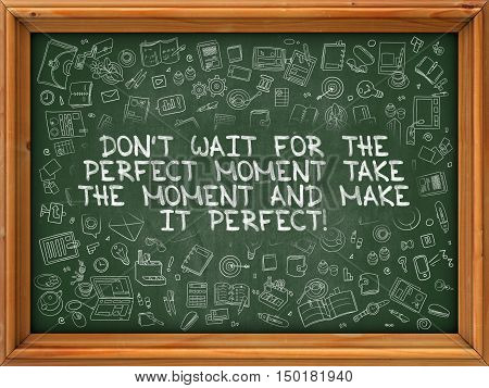 Green Chalkboard with Hand Drawn Dont Wait for the Perfect Moment, Take the Moment and Make it Perfect with Doodle Icons Around. Line Style Illustration.