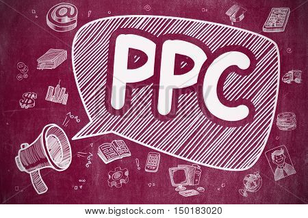 Business Concept. Megaphone with Text PPC. Cartoon Illustration on Red Chalkboard. PPC on Speech Bubble. Cartoon Illustration of Screaming Horn Speaker. Advertising Concept.