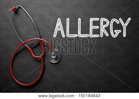 Medical Concept: Allergy - Text on Black Chalkboard with Red Stethoscope. Medical Concept: Allergy Handwritten on Black Chalkboard. 3D Rendering.