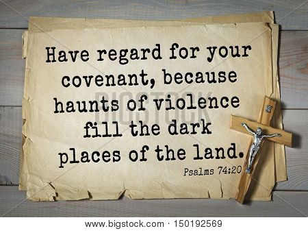 TOP-1000.  Bible verses from Psalms.Have regard for your covenant, because haunts of violence fill the dark places of the land.