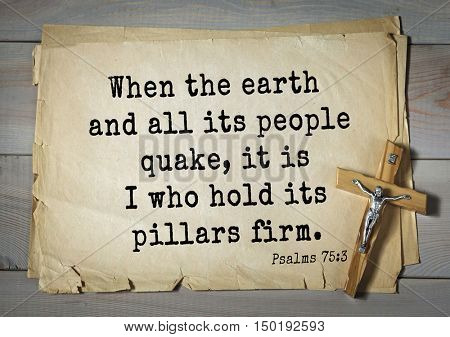 TOP-1000.  Bible verses from Psalms. When the earth and all its people quake, it is I who hold its pillars firm.