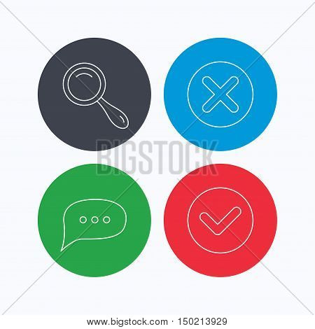 Delete, check and chat speech bubble icons. Magnifier linear sign. Linear icons on colored buttons. Flat web symbols. Vector