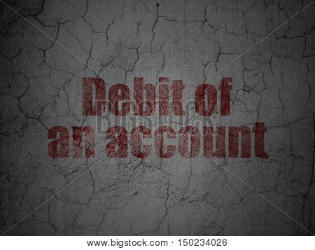 Money concept: Red Debit of An account on grunge textured concrete wall background