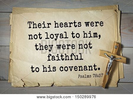 TOP-1000.  Bible verses from Psalms.Their hearts were not loyal to him, they were not faithful to his covenant.