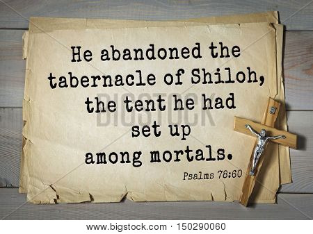 TOP-1000.  Bible verses from Psalms.He abandoned the tabernacle of Shiloh, the tent he had set up among mortals.