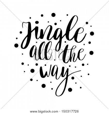 Jingle all the way. Christmas inspirational quote. Calligraphy for greeting cards, vector lettering phrase. Black christmas text on white background