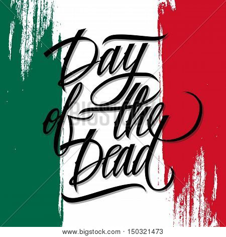 Mexican Day of the Dead holiday banner with brush stroke background in colors of the national flag of Mexico. Dia de los Muertos card. Hand drawn lettering. Vector illustration.