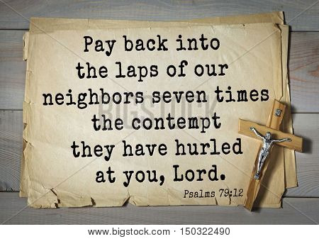 TOP-1000.  Bible verses from Psalms. Pay back into the laps of our neighbors seven times the contempt they have hurled at you, Lord.