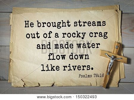TOP-1000.  Bible verses from Psalms.He brought streams out of a rocky crag and made water flow down like rivers.