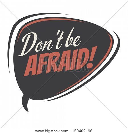 don't be afraid retro speech balloon