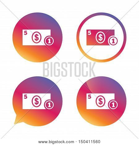 Cash sign icon. Dollar Money symbol. USD Coin and paper money. Gradient buttons with flat icon. Speech bubble sign. Vector