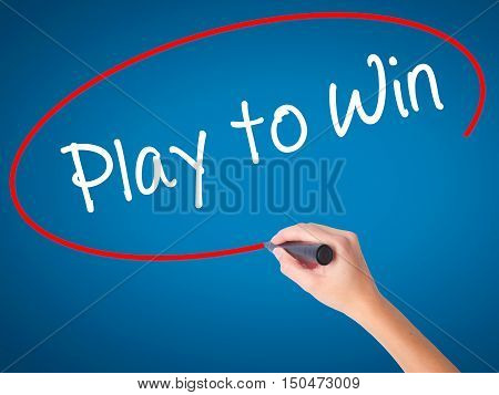 Women Hand Writing Play To Win With Black Marker On Visual Screen