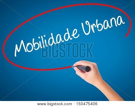 Women Hand Writing Mobilidade Urbana (urban Mobility In Portuguese With Black Marker On Visual Scree