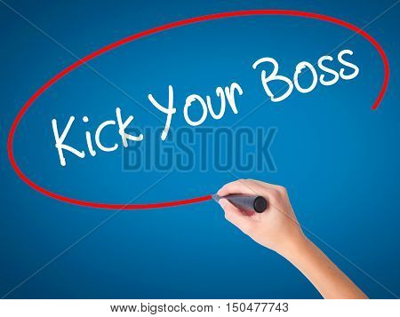 Women Hand Writing Kick Your Boss With Black Marker On Visual Screen