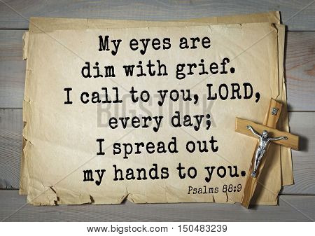TOP-1000.  Bible verses from Psalms. My eyes are dim with grief. I call to you, LORD, every day; I spread out my hands to you.