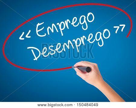 Women Hand Writing Emprego Desemprego (employment - Unemployment In Portuguese)  With Black Marker O