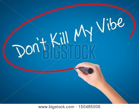 Women Hand Writing Don't Kill My Vibe With Black Marker On Visual Screen