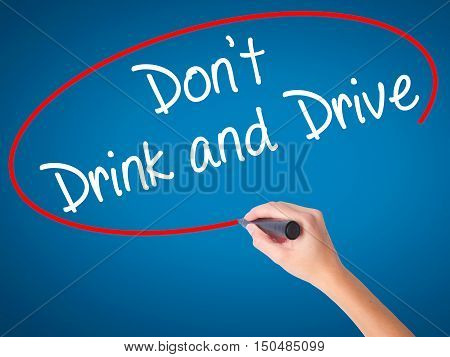 Women Hand Writing Don't Drink And Drive With Black Marker On Visual Screen