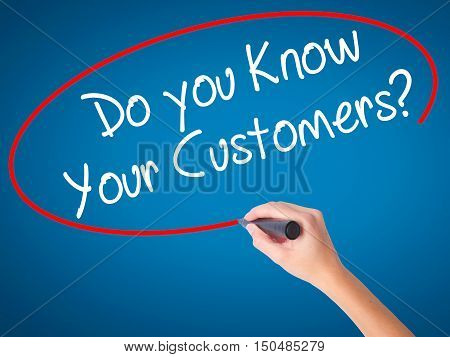 Women Hand Writing Do You Know Your Customers? With Black Marker On Visual Screen