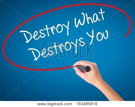 Women Hand Writing Destroy What Destroys You With Black Marker On Visual Screen.