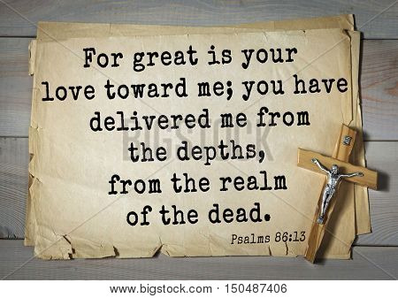 TOP-1000.  Bible verses from Psalms.For great is your love toward me; you have delivered me from the depths, from the realm of the dead.