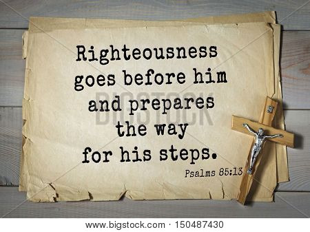 TOP-1000.  Bible verses from Psalms. Righteousness goes before him and prepares the way for his steps.