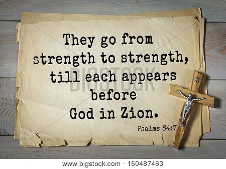 TOP-1000.  Bible verses from Psalms. They go from strength to strength, till each appears before God in Zion.