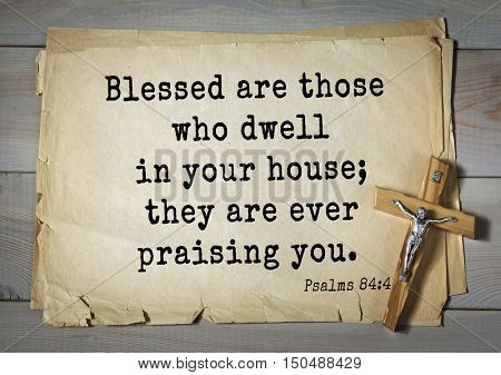 TOP-1000.  Bible verses from Psalms.Blessed are those who dwell in your house; they are ever praising you.