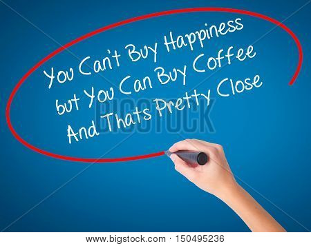 Man Hand Writing You Cant Buy Happiness But You Can Buy Coffee And Thats Pretty Close With Black Mar